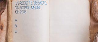 La recette secrète du Social Media en 2016