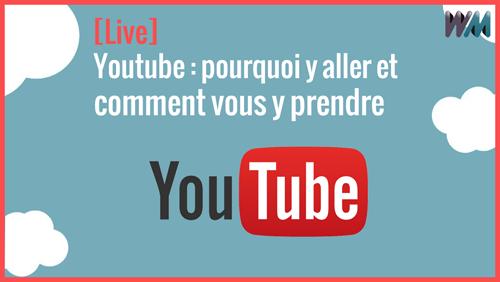 Live : youTube : pourquoi y aller et comment vous y prendre