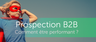 Prospection B2B, comment être performant ?
