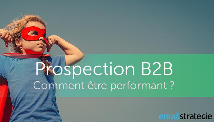 Prospection B2B, comment être performant ?