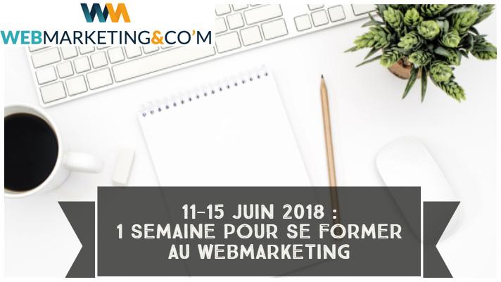 Formez-vous au webmarketing et développez votre activité ! 1 semaine de formation webmarketing du 11 au 15 juin 2018