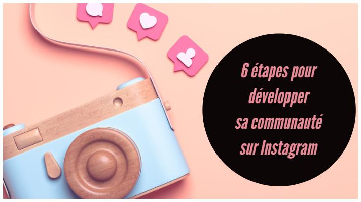 6 étapes pour développer sa communauté sur Instagram