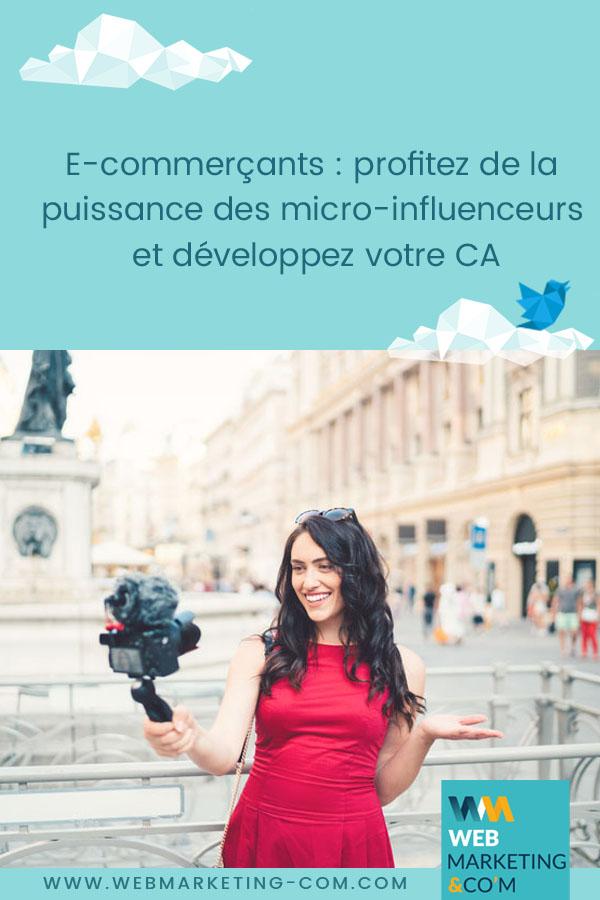 E-commerçants : profitez de la puissance des micro-influenceurs et développez votre CA via @webmarketingcom