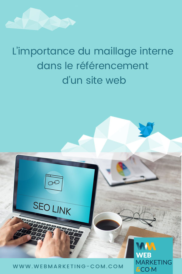 L'importance du maillage interne dans le référencement d'un site web via @webmarketingcom