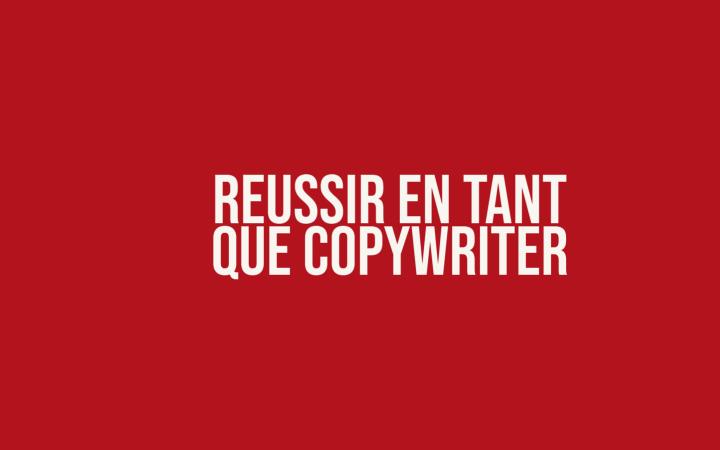 Comment réussir et être reconnu en tant que copywriter ?